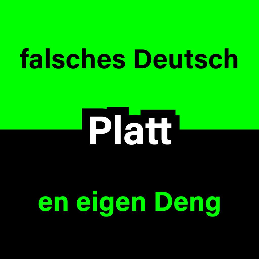 Platt - falsches Deutsch? En eigen Deng.