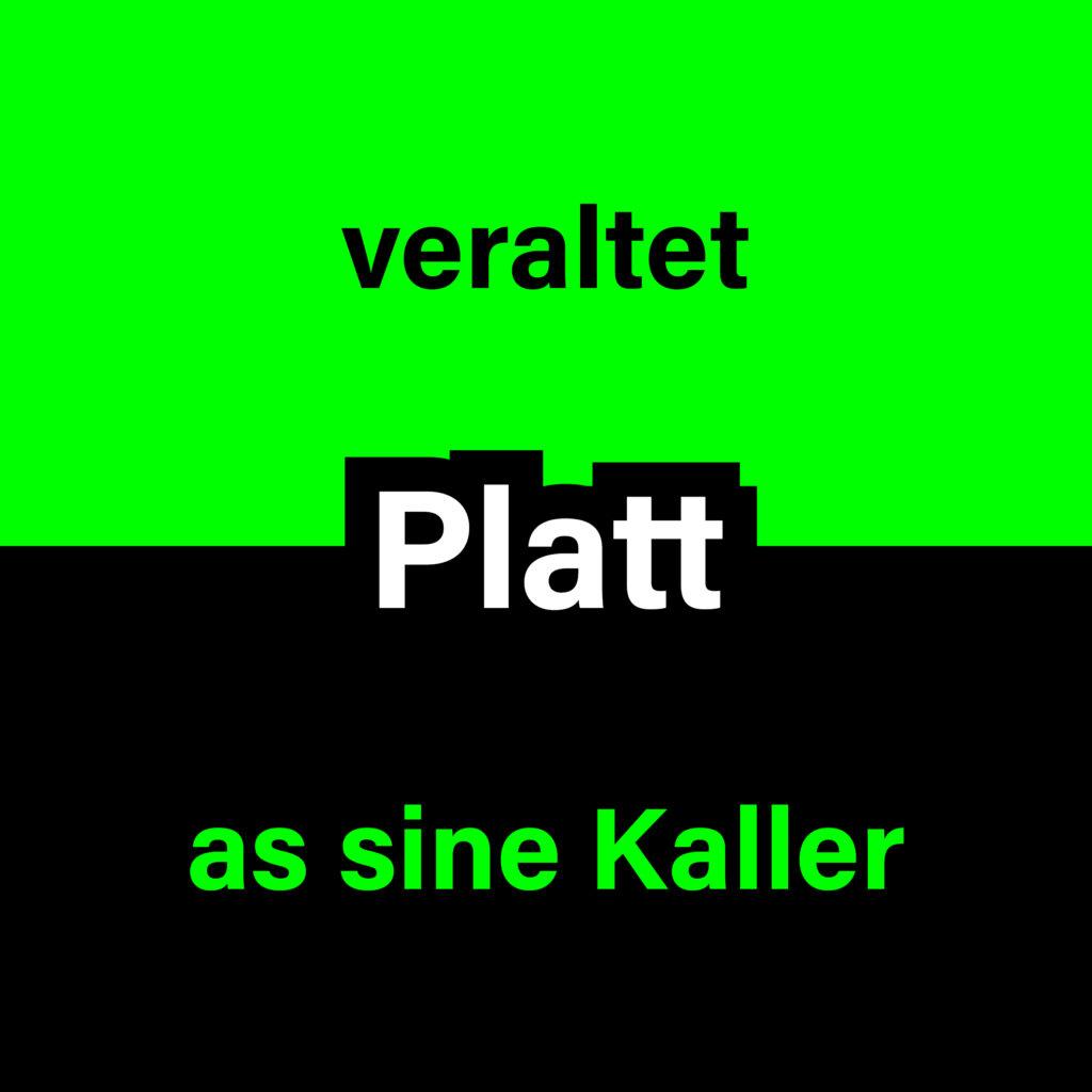 Platt - veraltet? As sine Kaller.