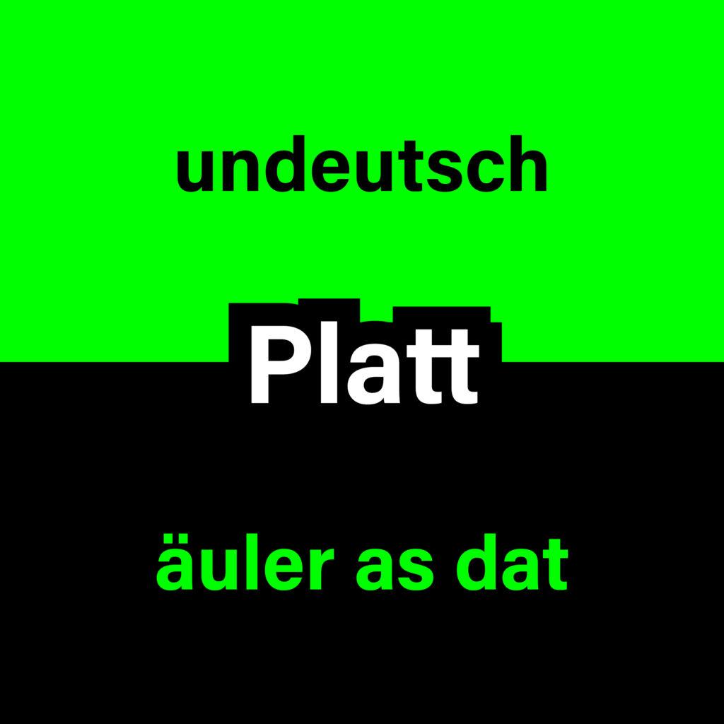 Platt - undeutsch? Äuler as dat.